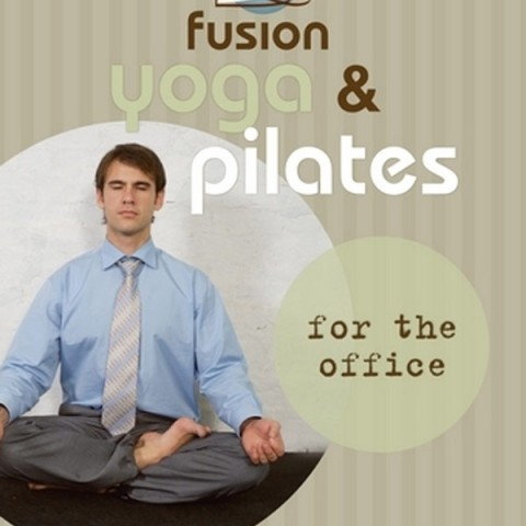 Fusion Yoga and Pilates for the Office